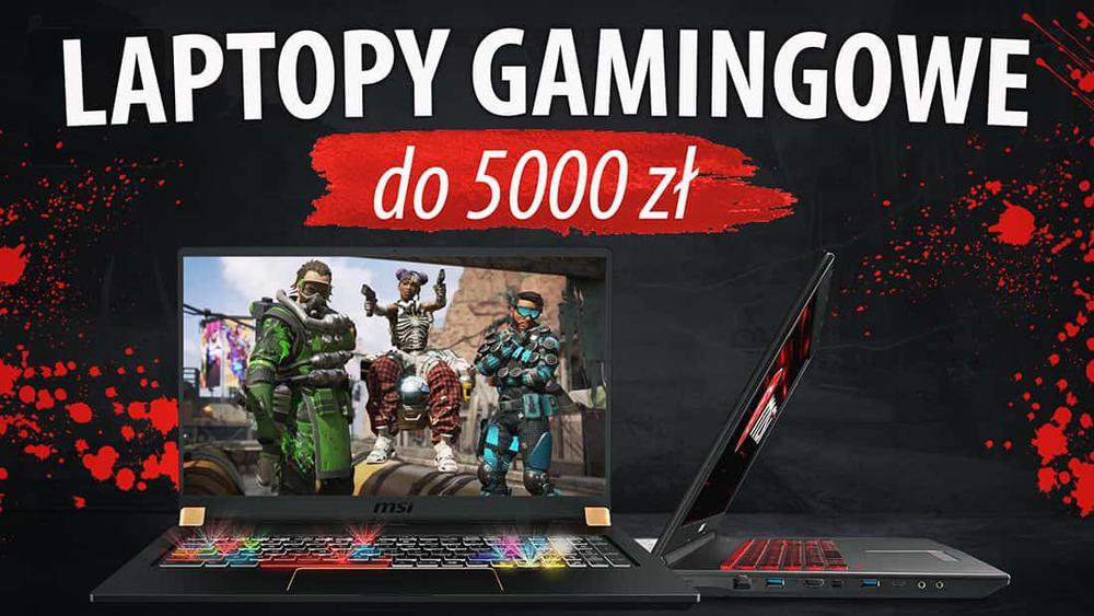Laptopy gamingowe do 5000 zł |TOP 5|