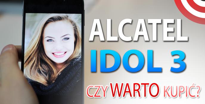 Alcatel OneTouch Idol 3 - Czy Warto Kupić? 9 Powodów Dlaczego TAK!