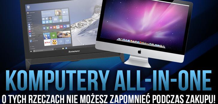 Komputery All-in-One – O Tych Rzeczach Nie Możesz Zapomnieć Podczas Zakupu!