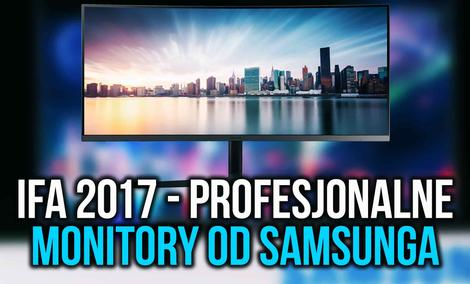 Targi IFA 2017 - Profesjonalne Monitory od Samsunga