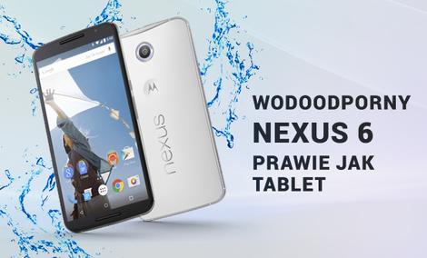 Wodoodporny Nexus 6 - Prawie Jak Tablet