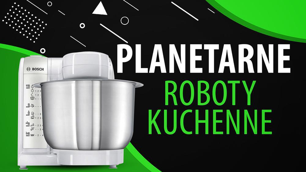 Niezawodne planetarne roboty kuchenne |TOP 7|