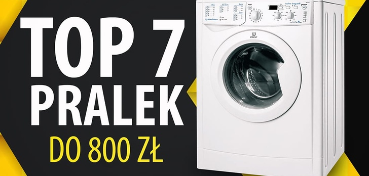 Najtańsze polecane pralki do 800 zł | TOP 7 |