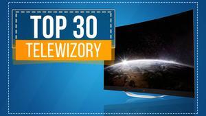 TOP 30 Najczęściej Kupowanych Telewizorów - Co Wybierają Polacy?