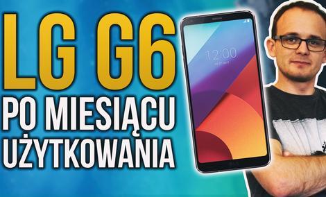 Test LG G6 - Po Miesiącu Użytkowania