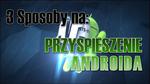 3 Sposoby na: Przyspieszenie smartfona z Androidem