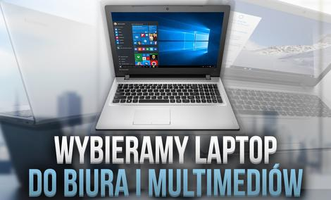 Czym się Kierować Przy Wyborze Laptopa do Pracy Biurowej i Multimediów?