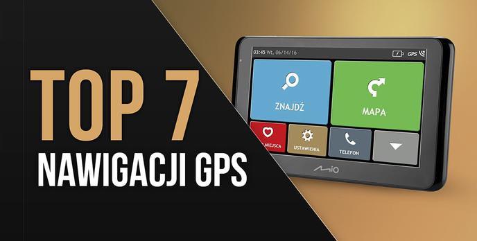 TOP 7 Nawigacji GPS - Ranking nawigacji samochodowych