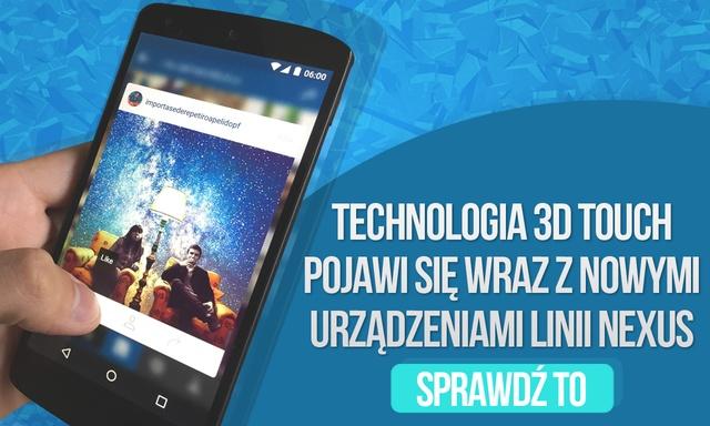 Technologia 3D Touch Pojawi się Wraz z Nowymi Urządzeniami Linii Nexus