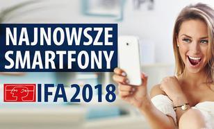 Najciekawsze smartfony z IFA 2018! Nowy producent i nowe flagowce