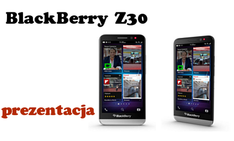 BlackBerry Z30 [Prezentacja]