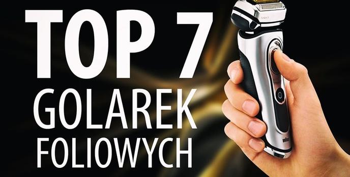 TOP 7 Golarek foliowych, dzięki którym szybko i dokładnie się ogolisz