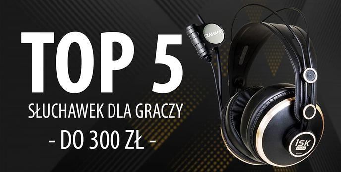 TOP 5 Słuchawek dla graczy do 300 zł
