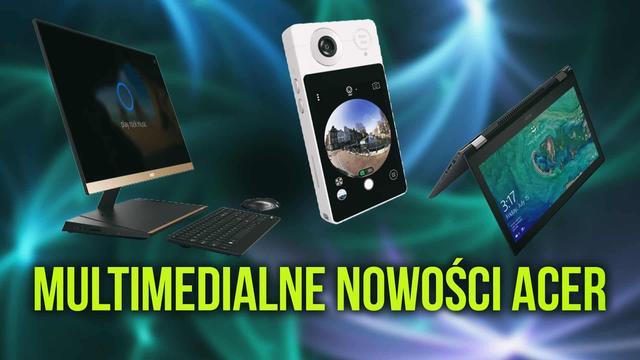 Multimedialne Nowości Firmy Acer na IFA 2017