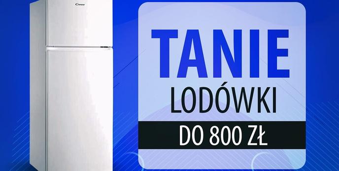 Najtańsze polecane lodówki do 800 zł |TOP 5|