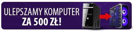 Jak ulepszyć komputer? Metamorfoza Komputera za 500 zł