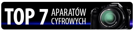 TOP 7 Aparatów cyfrowych – Najlepsze aparaty kompaktowe