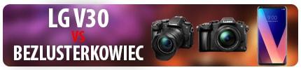 LG V30 vs Bezlusterkowiec | Co dla początkującego YouTubera?