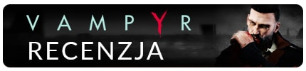 Recenzja Vampyr - Przygoda z Wampirem!