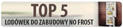 TOP 5 Lodówek do zabudowy z systemem No Frost