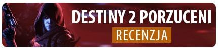 Recenzja Destiny 2: Porzuceni – Najlepszy dodatek?