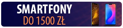 Smartfony do 1500 zł | TOP 5 | 2018