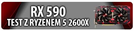 Premierowy test RX 590 z Ryzenem 5 2600X!