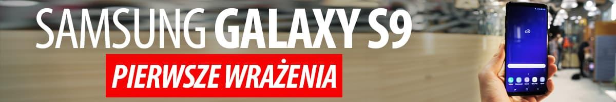 Samsung GALAXY S9 i S9 Plus - Pierwsze wrażenia, Cena, Specyfikacja