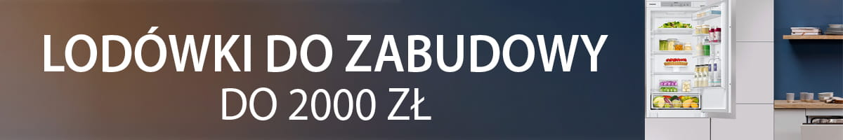 TOP 5 Lodówek do zabudowy do 2000 zł