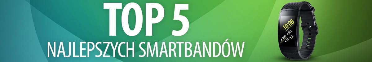 TOP 5 Smartbandów wysokiej klasy