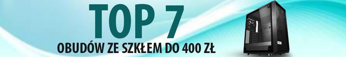 TOP 7 Obudów komputerowych ze szkłem hartowanym do 400 zł