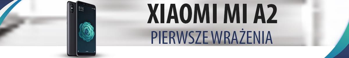 """Xiaomi Mi A2 - test """"Pixela"""" dla ubogich"""