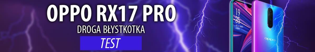 Test Oppo RX17 Pro - chińska piękność bez powodzenia